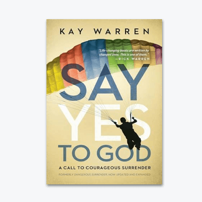 best-christian-books-Say-Yes-to-God-A-Call-to-Courageous-Surrender-kay-warren