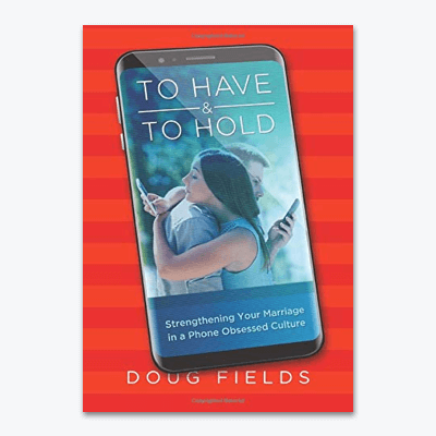 best-christian-books-TO-HAVE-AND-TO-HOLD-Strengtheing-Your-Marriage-in-a-Phone-Obsessed-Culture-by-doug-fields