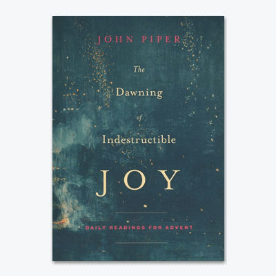 best-christian-christmas-books-The-Dawning-of-Indestructible-Joy-Daily-Readings-for-Advent-By-John-Piper